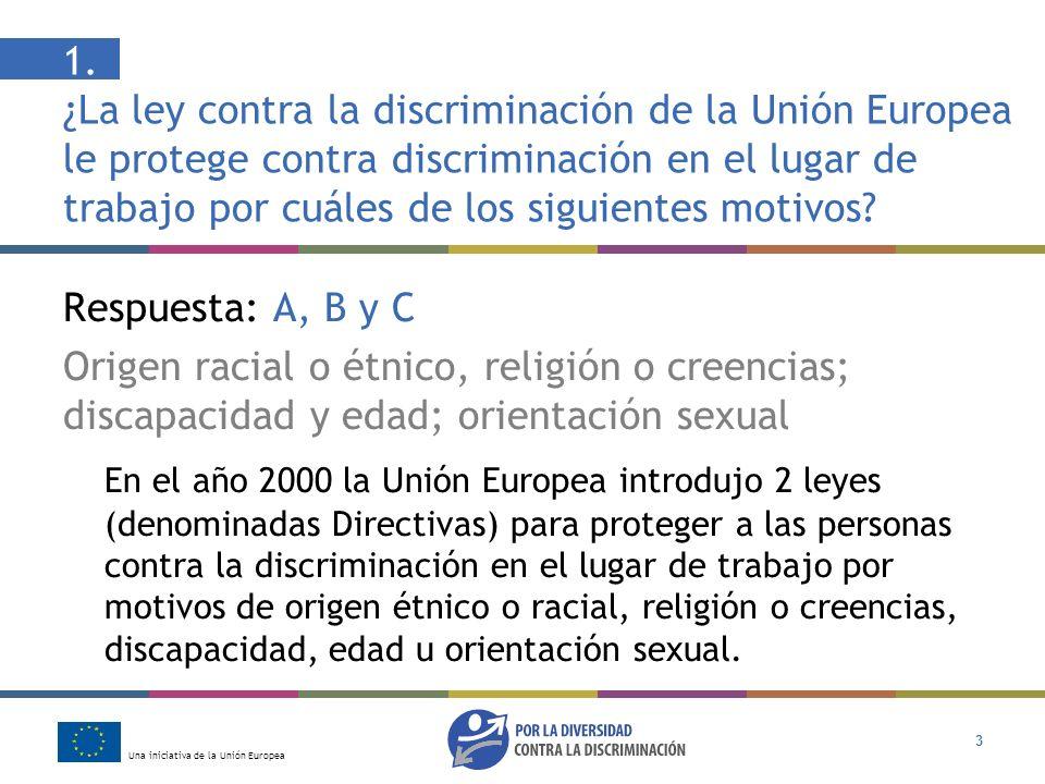Una iniciativa de la Unión Europea 3 1. ¿La ley contra la discriminación de la Unión Europea le protege contra discriminación en el lugar de trabajo p
