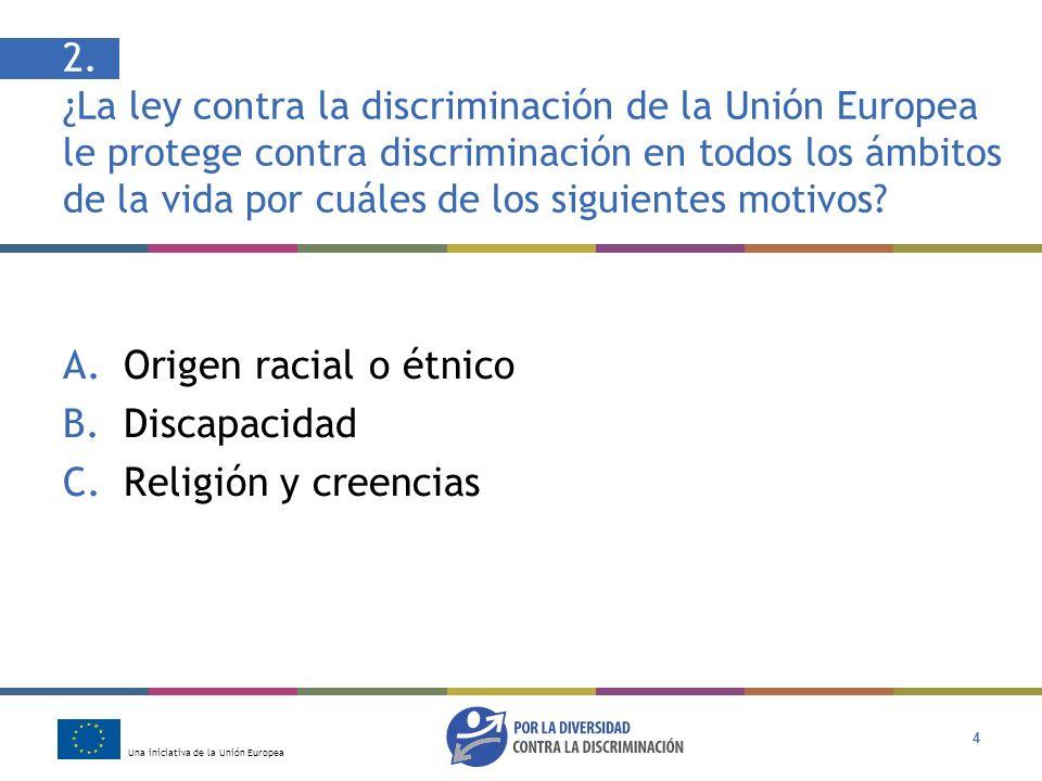 Una iniciativa de la Unión Europea 15 Respuesta: B Sí, esta mujer está recibiendo un trato injusto La discriminación en el lugar de trabajo por motivo de religión es ilegal en virtud de la ley de la Unión Europea (Directiva sobre igualdad de trato en el empleo).