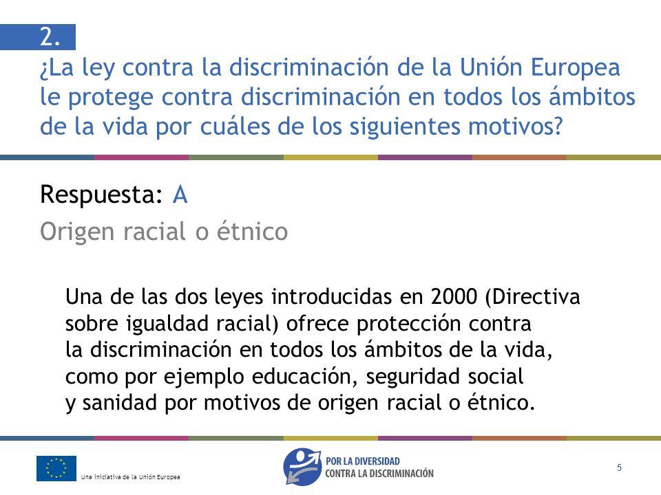 Una iniciativa de la Unión Europea 5 2. ¿La ley contra la discriminación de la Unión Europea le protege contra discriminación en todos los ámbitos de