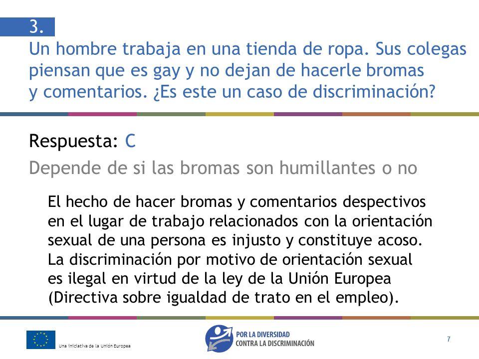 Una iniciativa de la Unión Europea 7 3. Un hombre trabaja en una tienda de ropa. Sus colegas piensan que es gay y no dejan de hacerle bromas y comenta