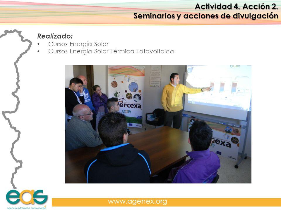 Agencia Extremeña de la Energía. www.agenex.org Actividad 4. Acción 2. Seminarios y acciones de divulgación Realizado: Cursos Energía Solar Cursos Ene