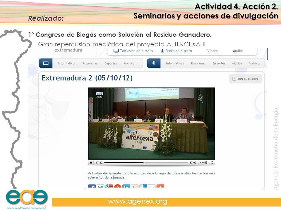 Agencia Extremeña de la Energía. www.agenex.org Actividad 4. Acción 2. Seminarios y acciones de divulgación Realizado: 1º Congreso de Biogás como Solu