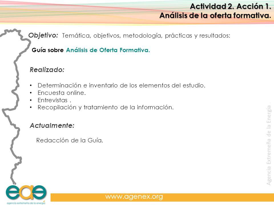 Agencia Extremeña de la Energía. www.agenex.org Actividad 2. Acción 1. Análisis de la oferta formativa Análisis de la oferta formativa. Objetivo: Temá