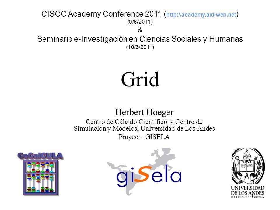 Grid CISCO Academy Conference 2011 ( http://academy.aid-web.net ) (9/6/2011) & Seminario e-Investigación en Ciencias Sociales y Humanas (10/6/2011) He
