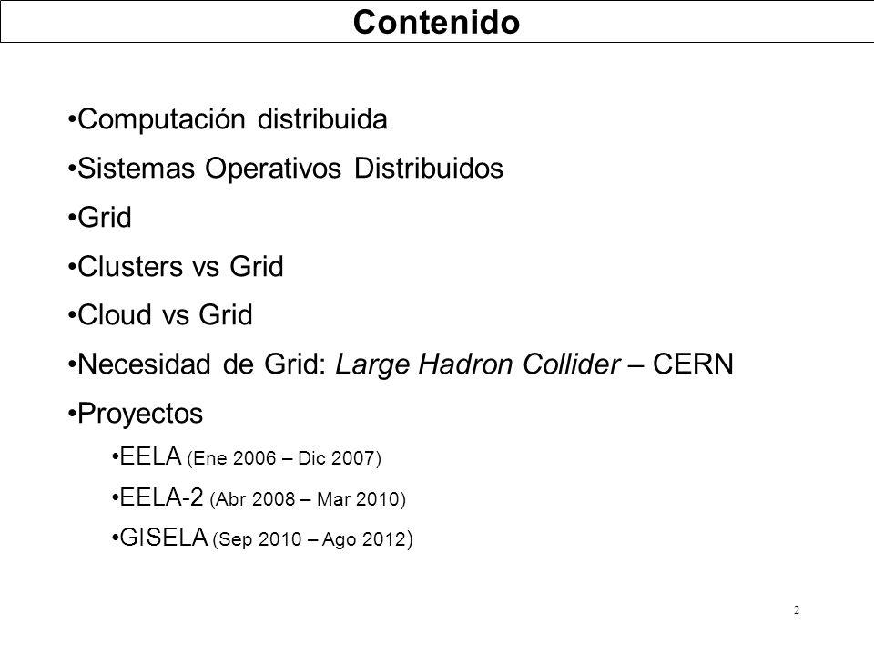 2 Computación distribuida Sistemas Operativos Distribuidos Grid Clusters vs Grid Cloud vs Grid Necesidad de Grid: Large Hadron Collider – CERN Proyect