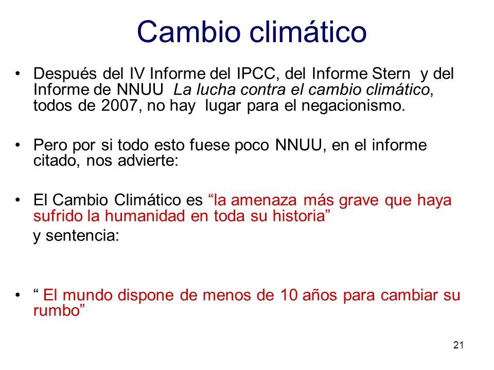 21 Cambio climático Después del IV Informe del IPCC, del Informe Stern y del Informe de NNUU La lucha contra el cambio climático, todos de 2007, no ha