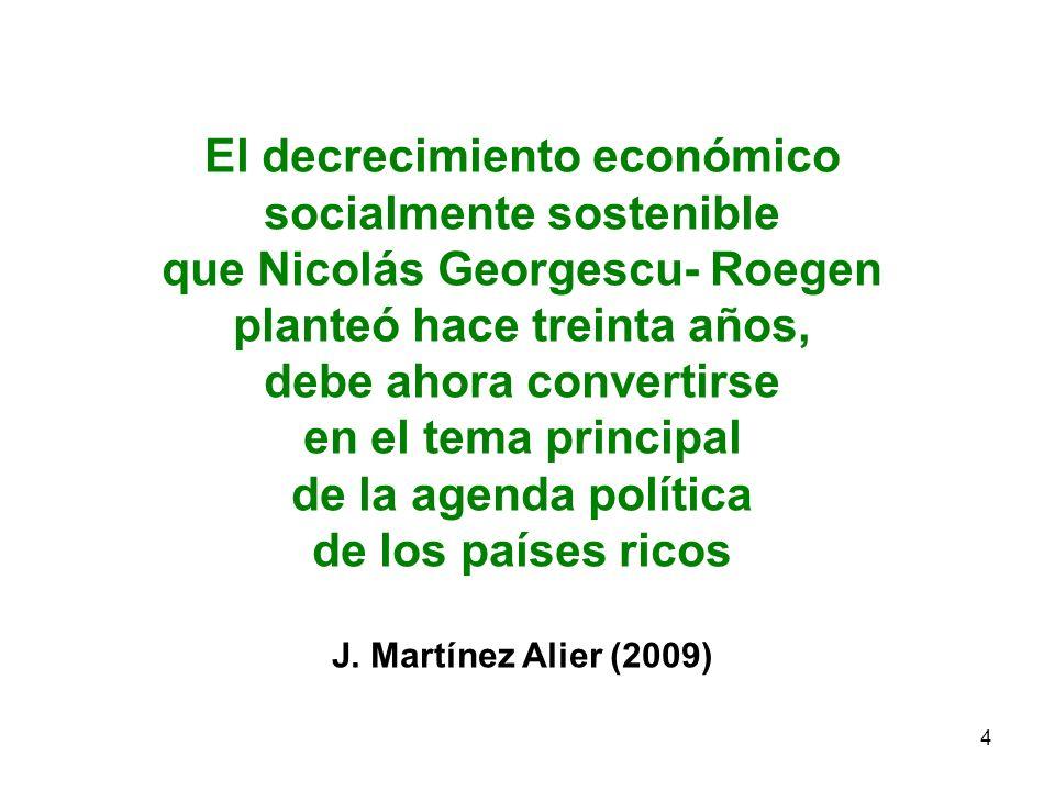 4 El decrecimiento económico socialmente sostenible que Nicolás Georgescu- Roegen planteó hace treinta años, debe ahora convertirse en el tema princip