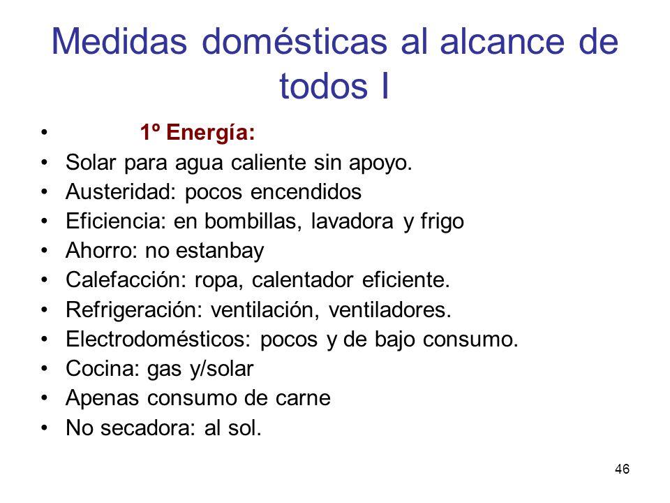 46 Medidas domésticas al alcance de todos I 1º Energía: Solar para agua caliente sin apoyo. Austeridad: pocos encendidos Eficiencia: en bombillas, lav
