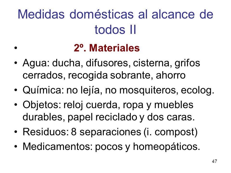 47 Medidas domésticas al alcance de todos II 2º. Materiales Agua: ducha, difusores, cisterna, grifos cerrados, recogida sobrante, ahorro Química: no l