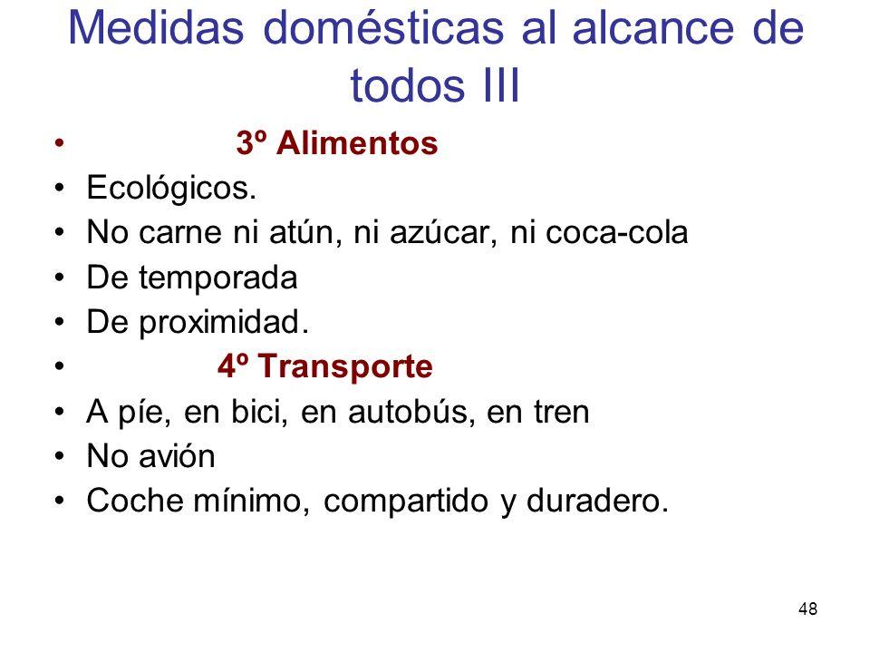 48 Medidas domésticas al alcance de todos III 3º Alimentos Ecológicos. No carne ni atún, ni azúcar, ni coca-cola De temporada De proximidad. 4º Transp