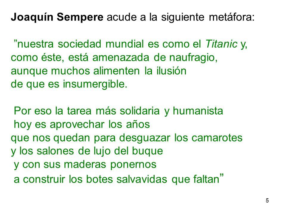 5 Joaquín Sempere acude a la siguiente metáfora: nuestra sociedad mundial es como el Titanic y, como éste, está amenazada de naufragio, aunque muchos