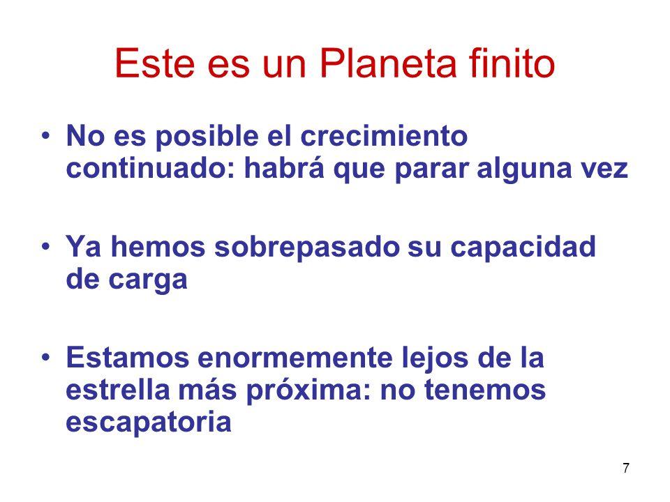 7 Este es un Planeta finito No es posible el crecimiento continuado: habrá que parar alguna vez Ya hemos sobrepasado su capacidad de carga Estamos eno