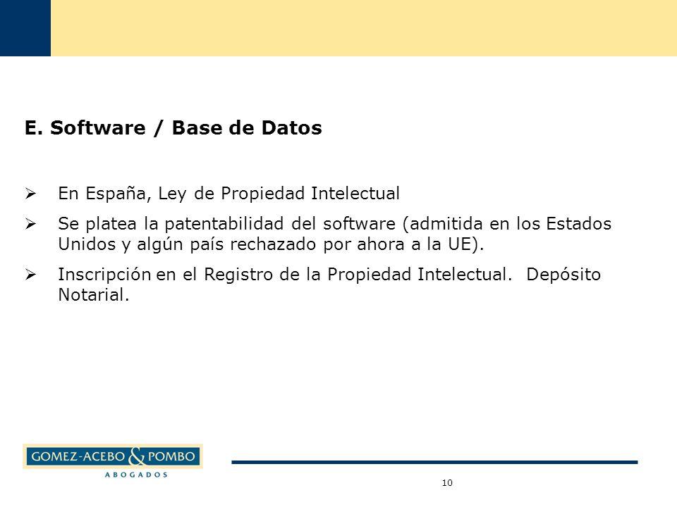 E. Software / Base de Datos En España, Ley de Propiedad Intelectual Se platea la patentabilidad del software (admitida en los Estados Unidos y algún p