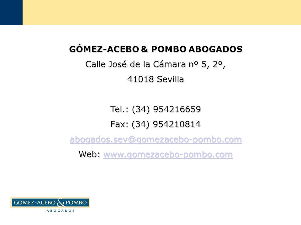 GÓMEZ-ACEBO & POMBO ABOGADOS Calle José de la Cámara nº 5, 2º, 41018 Sevilla Tel.: (34) 954216659 Fax: (34) 954210814 abogados.sev@gomezacebo-pombo.com Web: www.gomezacebo-pombo.com www.gomezacebo-pombo.com