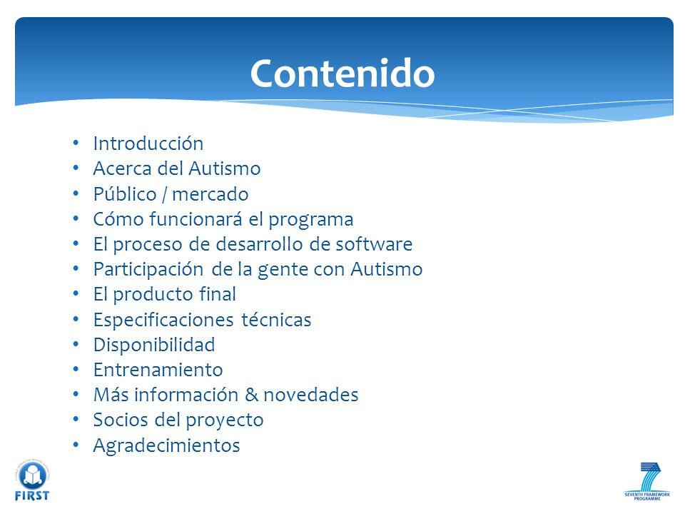Introducción Acerca del Autismo Público / mercado Cómo funcionará el programa El proceso de desarrollo de software Participación de la gente con Autis