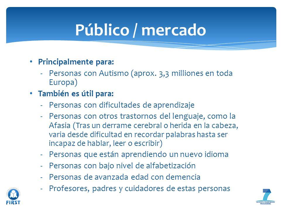 Principalmente para: -Personas con Autismo (aprox. 3,3 milliones en toda Europa) También es útil para: -Personas con dificultades de aprendizaje -Pers