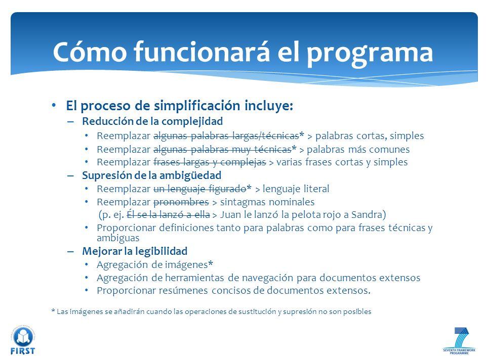 El proceso de simplificación incluye: – Reducción de la complejidad Reemplazar algunas palabras largas/técnicas* > palabras cortas, simples Reemplazar