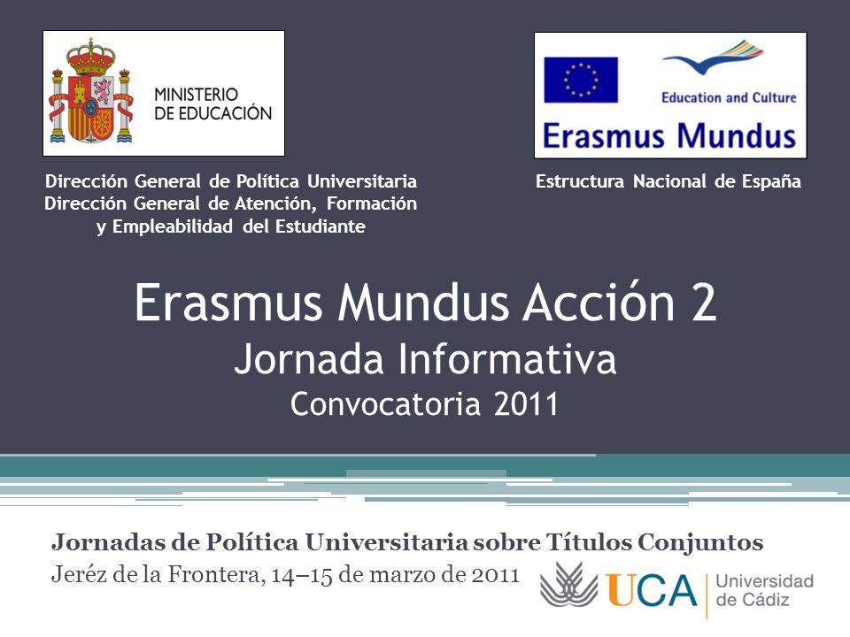 Erasmus Mundus Acción 2 Jornada Informativa Convocatoria 2011 Jornadas de Política Universitaria sobre Títulos Conjuntos Jeréz de la Frontera, 14–15 d