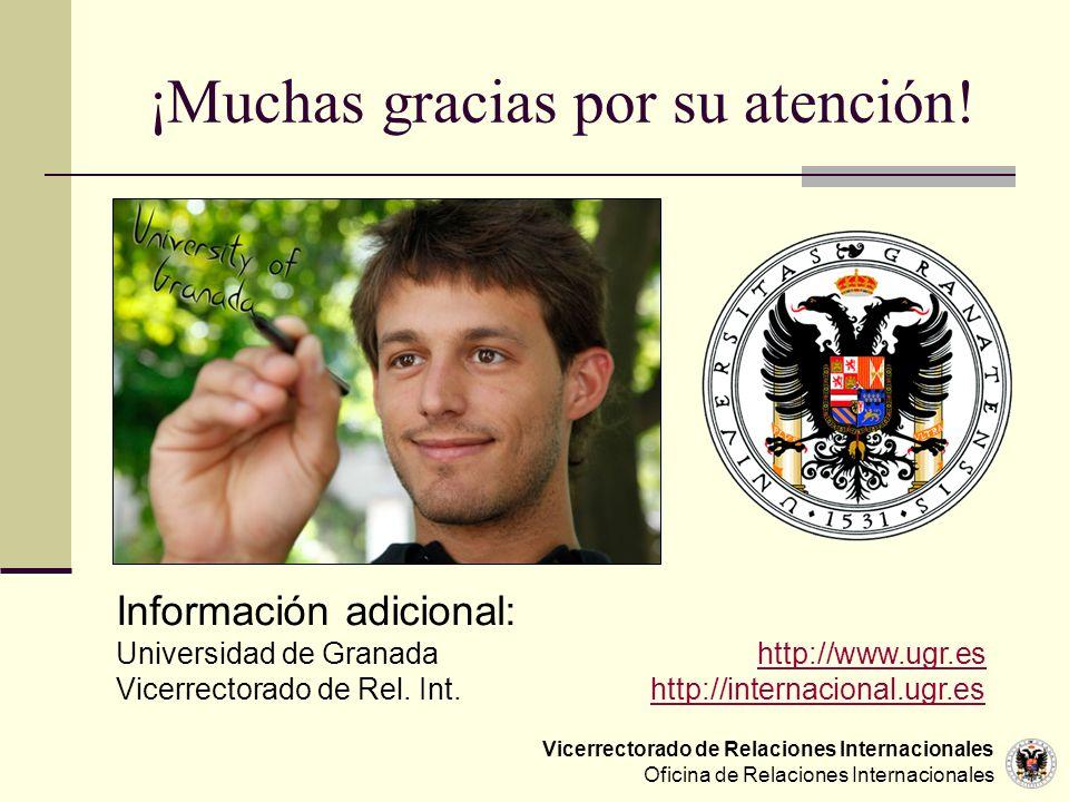 Vicerrectorado de Relaciones Internacionales Oficina de Relaciones Internacionales ¡Muchas gracias por su atención! Información adicional: Universidad