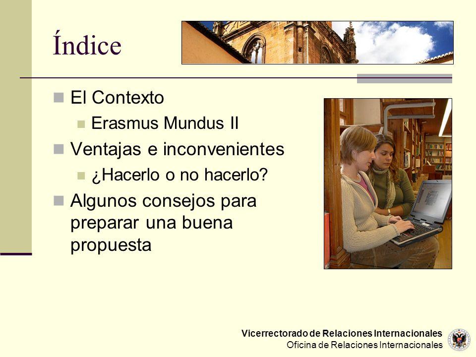 Vicerrectorado de Relaciones Internacionales Oficina de Relaciones Internacionales Índice El Contexto Erasmus Mundus II Ventajas e inconvenientes ¿Hac