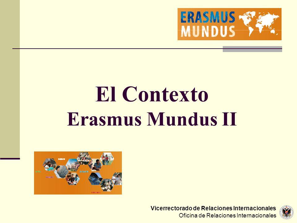 Vicerrectorado de Relaciones Internacionales Oficina de Relaciones Internacionales El Contexto Erasmus Mundus II