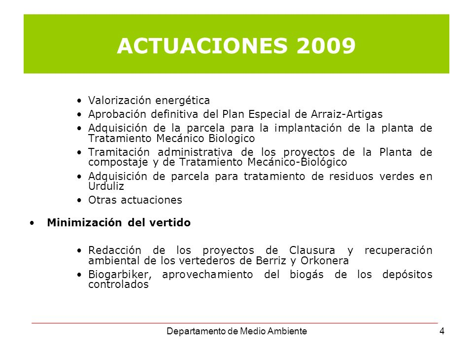 Departamento de Medio Ambiente4 ACTUACIONES 2009 Valorización energética Aprobación definitiva del Plan Especial de Arraiz-Artigas Adquisición de la p