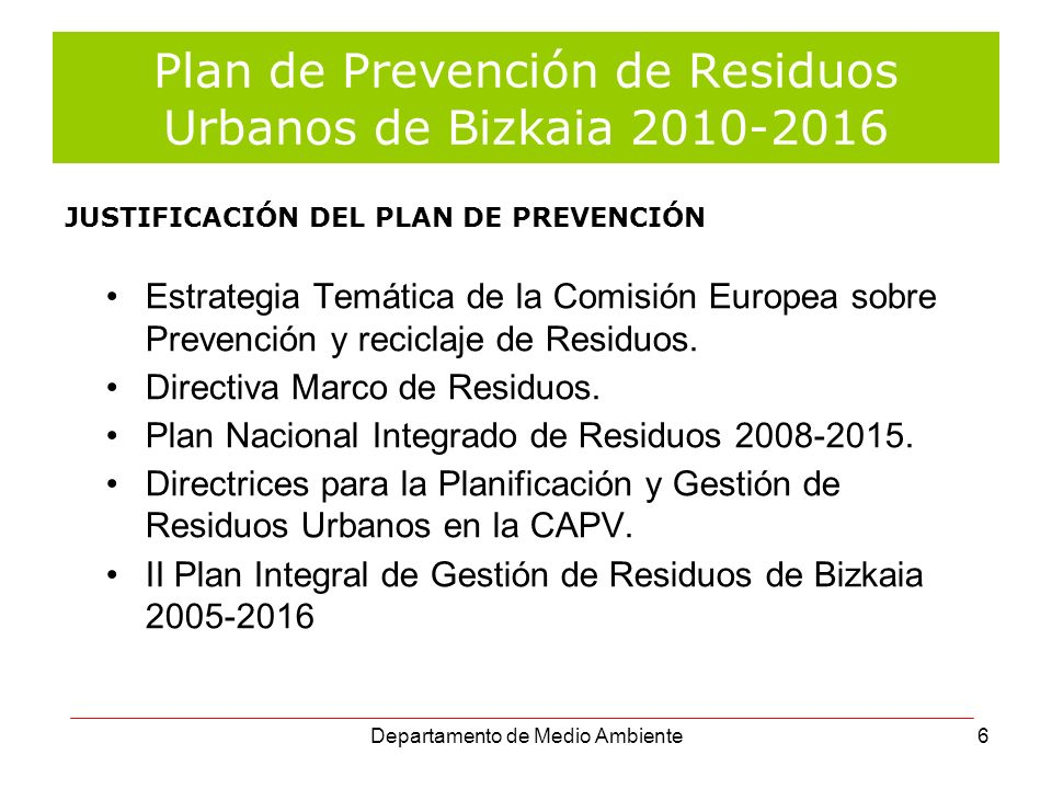 Departamento de Medio Ambiente7 Plan de Prevención de Residuos Urbanos de Bizkaia 2010-2016 OBJETIVOS PRINCIPALES DEL PLAN