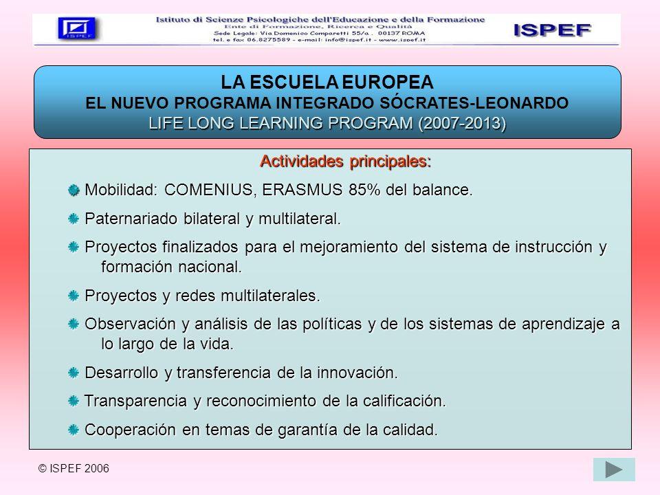 LA ESCUELA EUROPEA EL NUEVO PROGRAMA INTEGRADO SÓCRATES-LEONARDO LIFE LONG LEARNING PROGRAM (2007-2013) Actividades principales: Actividades principal