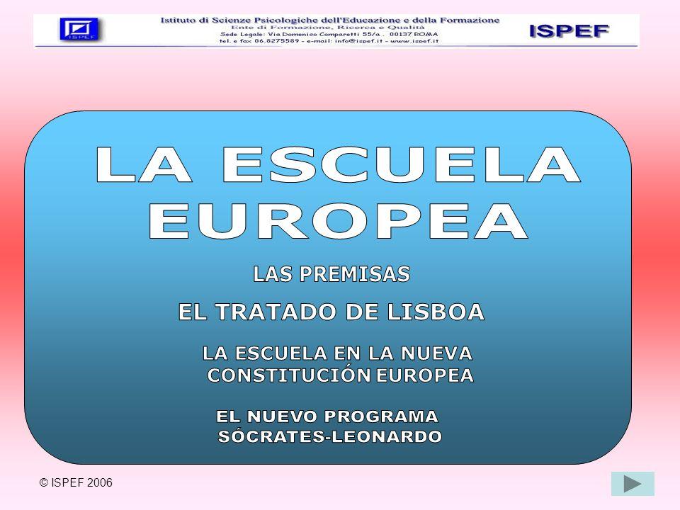 LA ESCUELA EUROPEA EL NUEVO PROGRAMA INTEGRADO SÓCRATES-LEONARDO LIFE LONG LEARNING PROGRAM (2007-2013) 4 ACTIVIDADES CLAVES: 4 ACTIVIDADES CLAVES: Cooperación política en el sector del aprendizaje a lo largo de la vida.