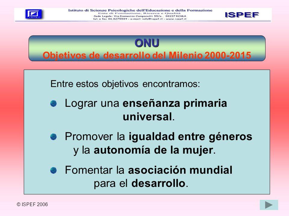 ONU Objetivos de desarrollo del Milenio 2000-2015 Entre estos objetivos encontramos: Lograr una enseñanza primaria universal. Promover la igualdad ent