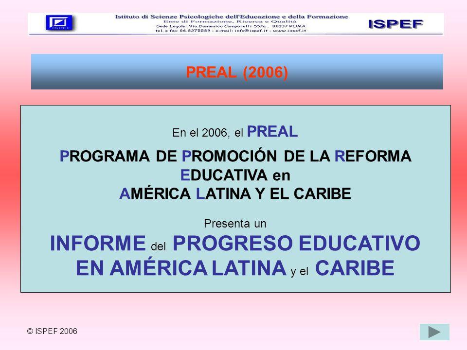 PREAL (2006) En el 2006, el PREAL PROGRAMA DE PROMOCIÓN DE LA REFORMA EDUCATIVA en AMÉRICA LATINA Y EL CARIBE Presenta un INFORME del PROGRESO EDUCATI