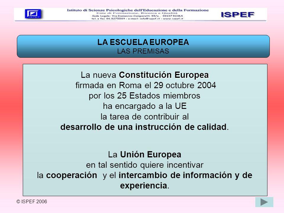 LA ESCUELA EUROPEA LAS PREMISAS Constitución Europea La nueva Constitución Europea firmada en Roma el 29 octubre 2004 por los 25 Estados miembros ha e
