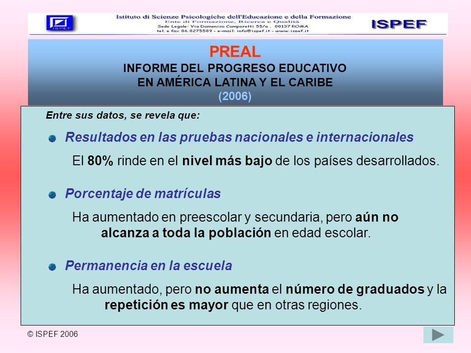 PREAL INFORME DEL PROGRESO EDUCATIVO EN AMÉRICA LATINA Y EL CARIBE (2006) Entre sus datos, se revela que: Resultados en las pruebas nacionales e inter