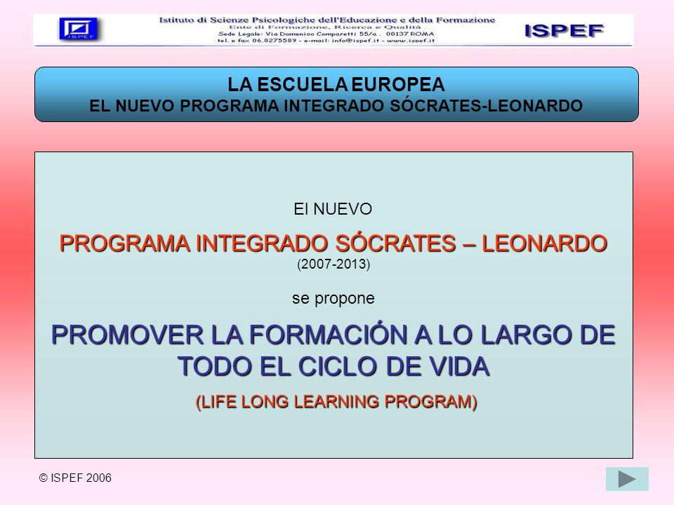 LA ESCUELA EUROPEA EL NUEVO PROGRAMA INTEGRADO SÓCRATES-LEONARDO El NUEVO PROGRAMA INTEGRADO SÓCRATES – LEONARDO (2007-2013) se propone PROMOVER LA FO