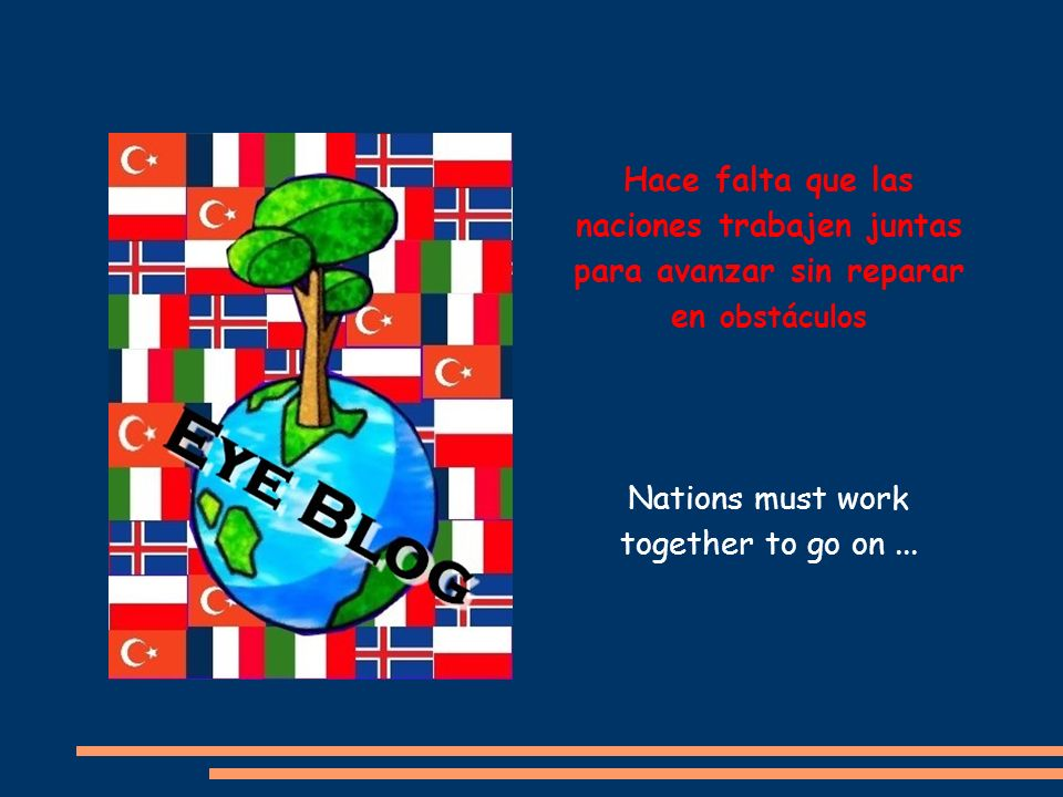 Nations must work together to go on... Hace falta que las naciones trabajen juntas para avanzar sin reparar en obstáculos