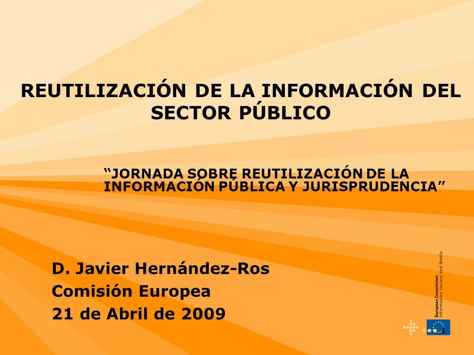 1 REUTILIZACIÓN DE LA INFORMACIÓN DEL SECTOR PÚBLICO JORNADA SOBRE REUTILIZACIÓN DE LA INFORMACIÓN PÚBLICA Y JURISPRUDENCIA D. Javier Hernández-Ros Co