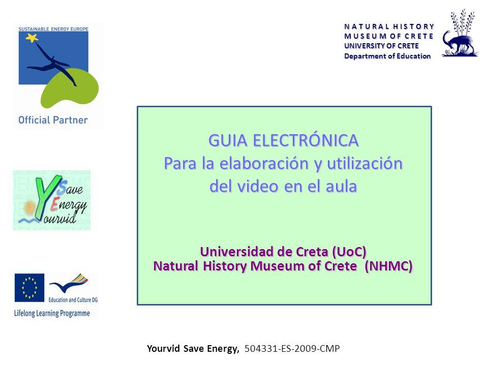 N A T U R A L H I S T O R Y M U S E U M O F C R E T E UNIVERSITY OF CRETE Department of Education Yourvid Save Energy, 504331-ES-2009-CMP Universidad