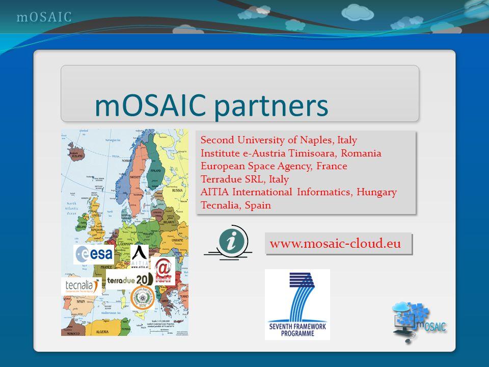 mOSAIC partners Second University of Naples, Italy Institute e-Austria Timisoara, Romania European Space Agency, France Terradue SRL, Italy AITIA Inte