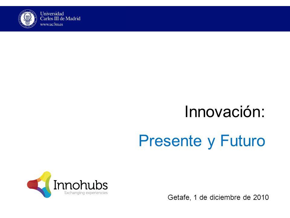 Innovación: Presente y Futuro Getafe, 1 de diciembre de 2010
