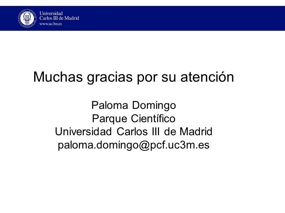 Muchas gracias por su atención Paloma Domingo Parque Científico Universidad Carlos III de Madrid paloma.domingo@pcf.uc3m.es