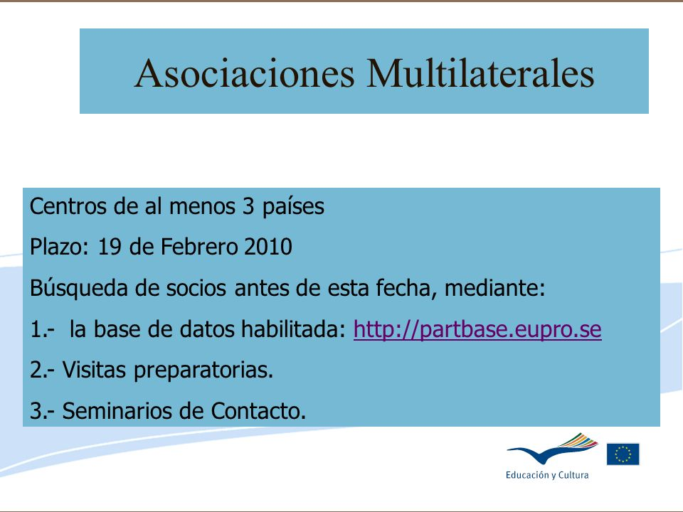 Delegación de Educación de Córdoba Asociaciones Multilaterales Centros de al menos 3 países Plazo: 19 de Febrero 2010 Búsqueda de socios antes de esta