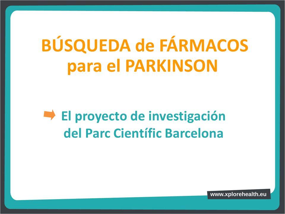 BÚSQUEDA de FÁRMACOS El proyecto de investigación del Parc Científic Barcelona para el PARKINSON