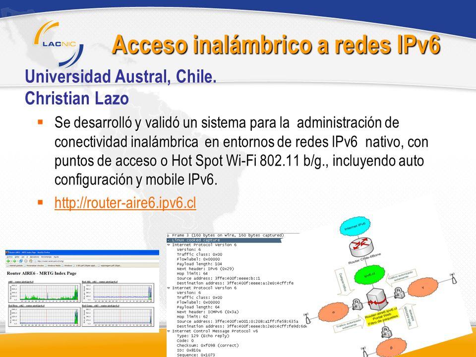 Acceso inalámbrico a redes IPv6 Se desarrolló y validó un sistema para la administración de conectividad inalámbrica en entornos de redes IPv6 nativo,