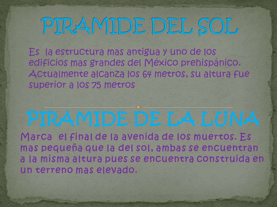 PIRAMIDE DE LA LUNA Marca el final de la avenida de los muertos. Es mas pequeña que la del sol, ambas se encuentran a la misma altura pues se encuentr