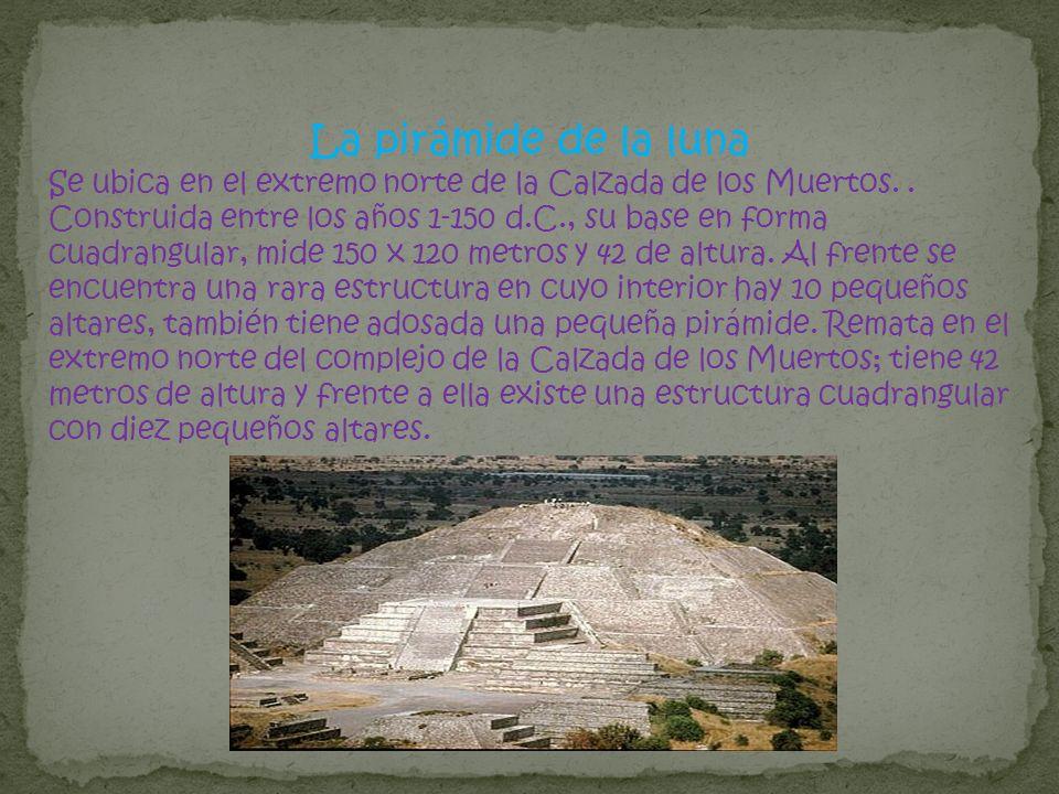 La pirámide de la luna Se ubica en el extremo norte de la Calzada de los Muertos.. Construida entre los años 1-150 d.C., su base en forma cuadrangular