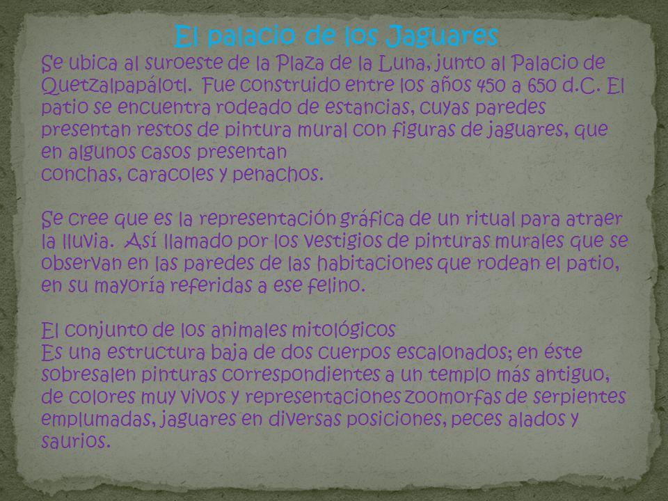 Se ubica al suroeste de la Plaza de la Luna, junto al Palacio de Quetzalpapálotl. Fue construido entre los años 450 a 650 d.C. El patio se encuentra r