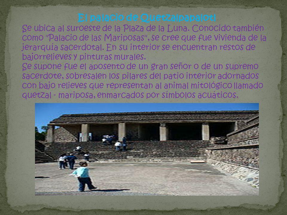 El palacio de Quetzalpapalotl Se ubica al suroeste de la Plaza de la Luna. Conocido también como