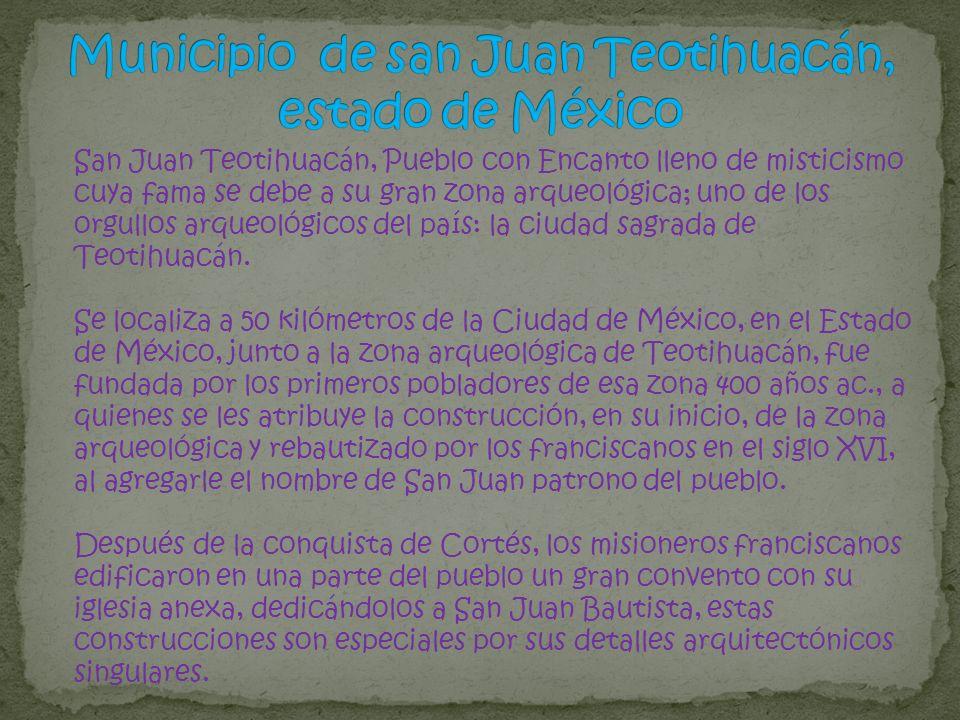 San Juan Teotihuacán, Pueblo con Encanto lleno de misticismo cuya fama se debe a su gran zona arqueológica; uno de los orgullos arqueológicos del país
