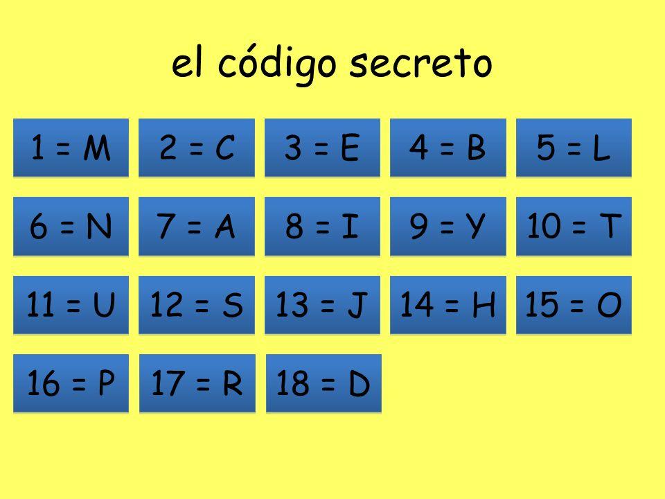 el código secreto 1 = M 11 = U 13 = J 12 = S 7 = A 6 = N 2 = C 8 = I 9 = Y 10 = T 3 = E 4 = B 5 = L 14 = H 15 = O 16 = P 17 = R 18 = D