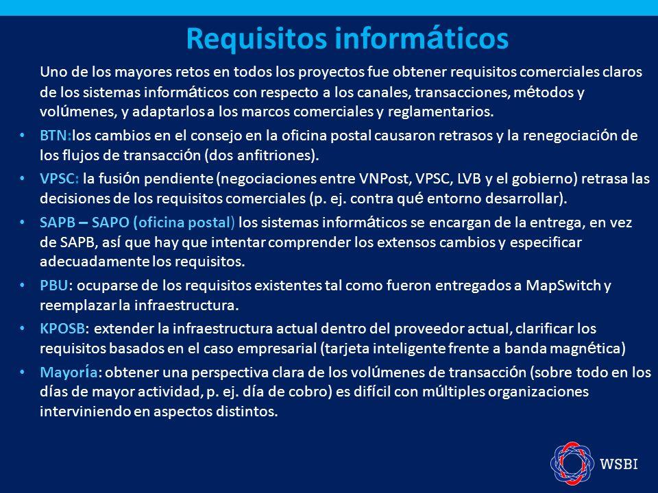 Requisitos inform á ticos Uno de los mayores retos en todos los proyectos fue obtener requisitos comerciales claros de los sistemas inform á ticos con